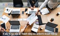 5 Yếu tố sẽ tạo nên sự thành công cho website của doanh nghiệp